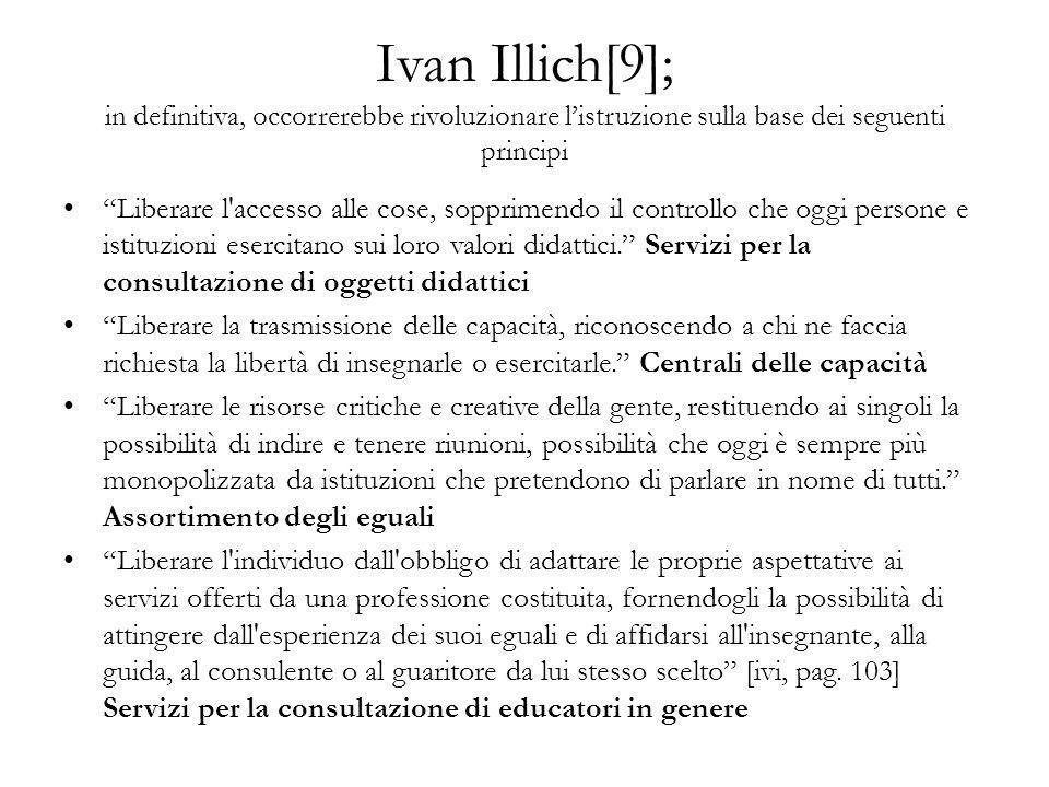 Ivan Illich[9]; in definitiva, occorrerebbe rivoluzionare l'istruzione sulla base dei seguenti principi
